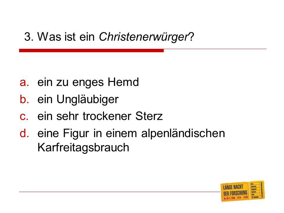 3.Was ist ein Christenerwürger.