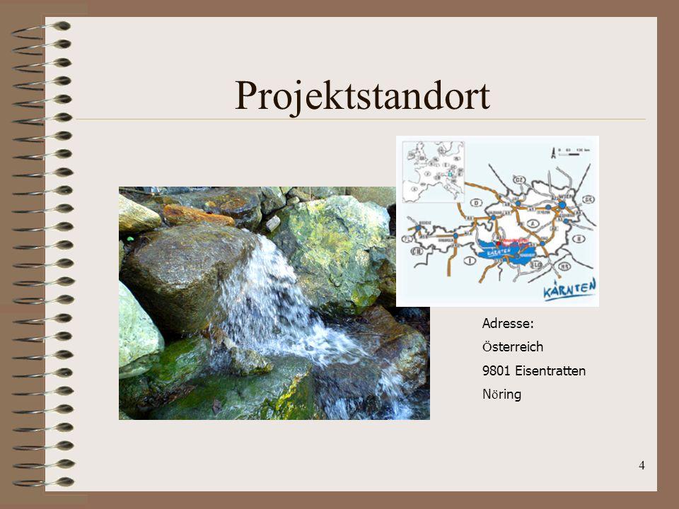 4 Projektstandort Adresse: Ö sterreich 9801 Eisentratten N ö ring