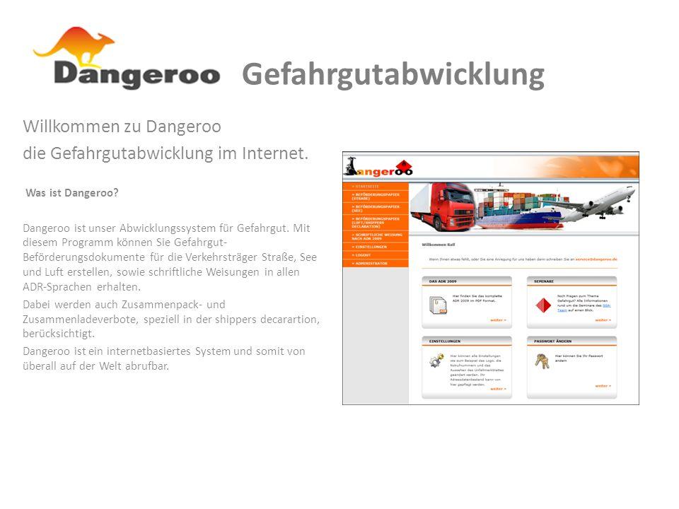 Willkommen zu Dangeroo die Gefahrgutabwicklung im Internet. Was ist Dangeroo? Dangeroo ist unser Abwicklungssystem für Gefahrgut. Mit diesem Programm