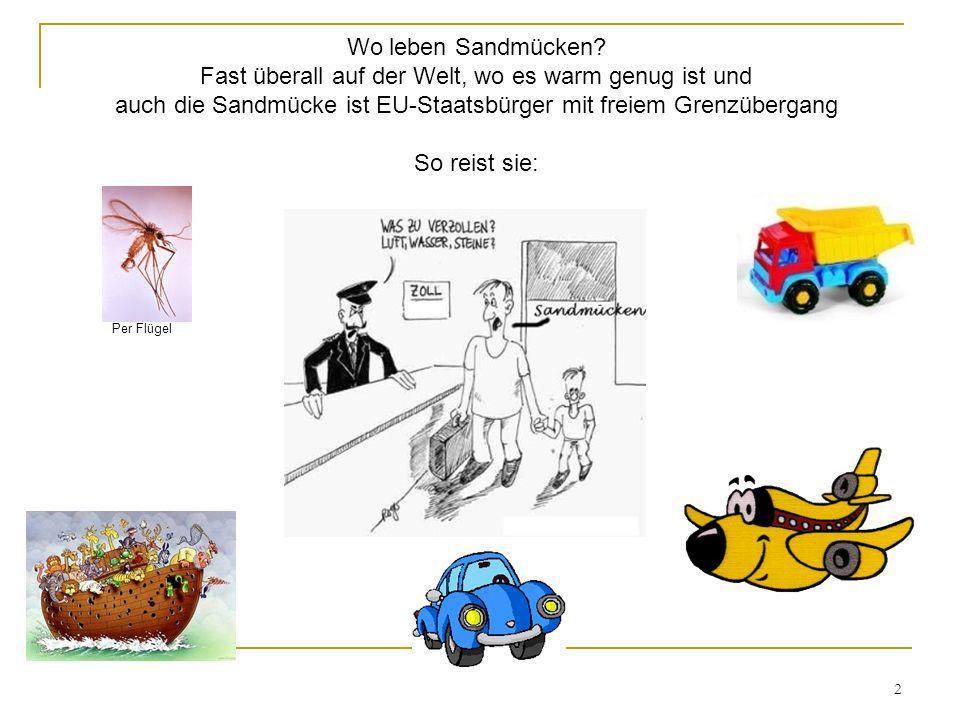 2 Wo leben Sandmücken? Fast überall auf der Welt, wo es warm genug ist und auch die Sandmücke ist EU-Staatsbürger mit freiem Grenzübergang So reist si