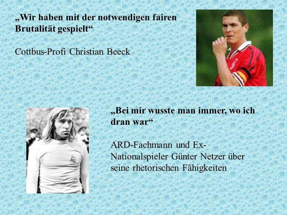 Wir haben mit der notwendigen fairen Brutalität gespielt Cottbus-Profi Christian Beeck Bei mir wusste man immer, wo ich dran war ARD-Fachmann und Ex-
