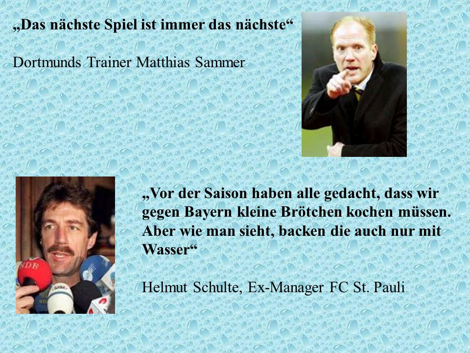 Das nächste Spiel ist immer das nächste Dortmunds Trainer Matthias Sammer Vor der Saison haben alle gedacht, dass wir gegen Bayern kleine Brötchen koc
