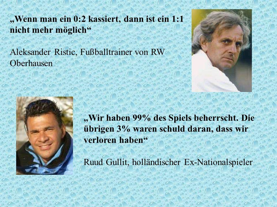 Wenn man ein 0:2 kassiert, dann ist ein 1:1 nicht mehr möglich Aleksander Ristic, Fußballtrainer von RW Oberhausen Wir haben 99% des Spiels beherrscht
