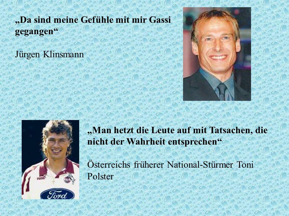 Da sind meine Gefühle mit mir Gassi gegangen Jürgen Klinsmann Man hetzt die Leute auf mit Tatsachen, die nicht der Wahrheit entsprechen Österreichs fr