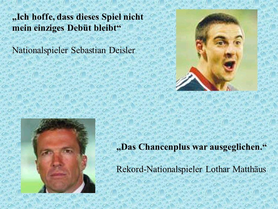 Ich hoffe, dass dieses Spiel nicht mein einziges Debüt bleibt Nationalspieler Sebastian Deisler Das Chancenplus war ausgeglichen. Rekord-Nationalspiel