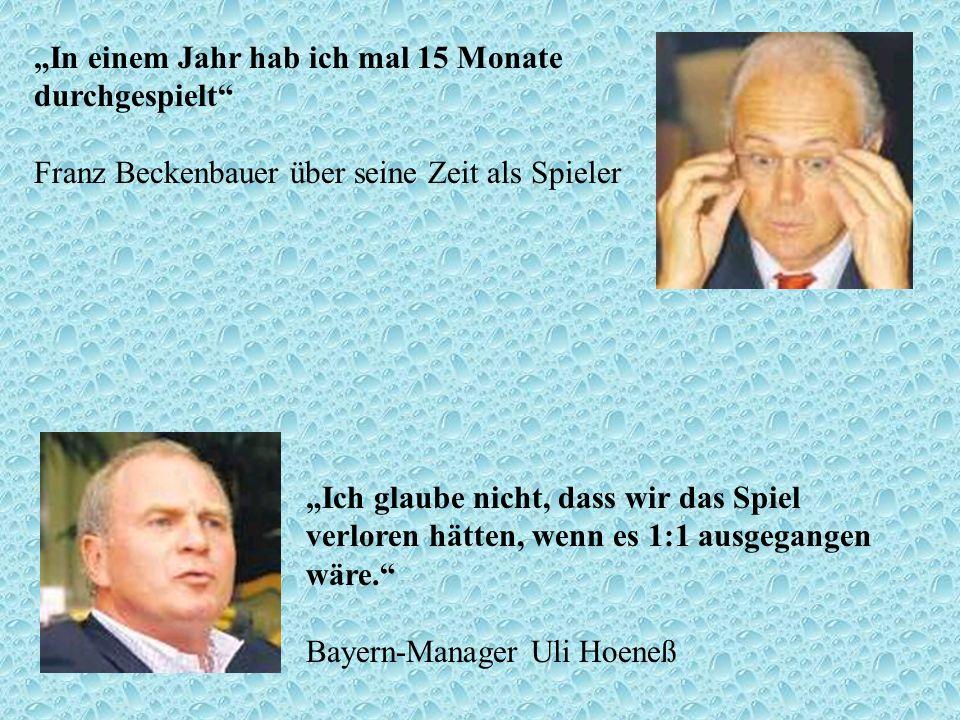 In einem Jahr hab ich mal 15 Monate durchgespielt Franz Beckenbauer über seine Zeit als Spieler Ich glaube nicht, dass wir das Spiel verloren hätten,