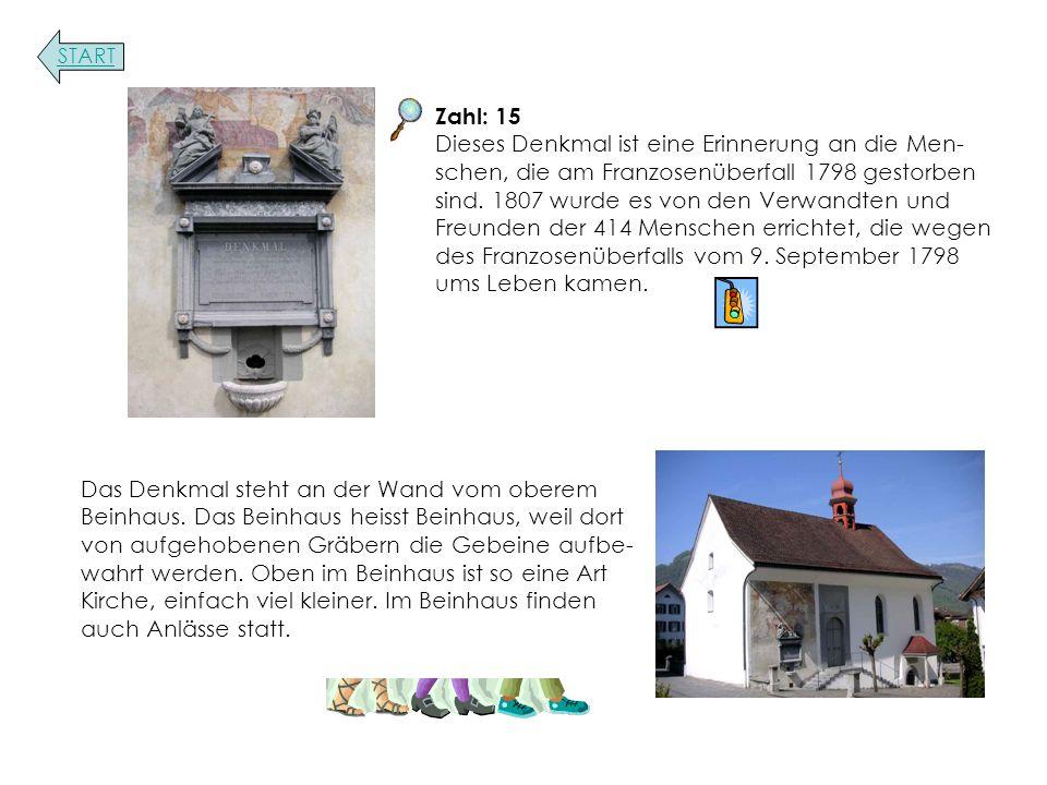 Zahl: 15 Dieses Denkmal ist eine Erinnerung an die Men- schen, die am Franzosenüberfall 1798 gestorben sind.
