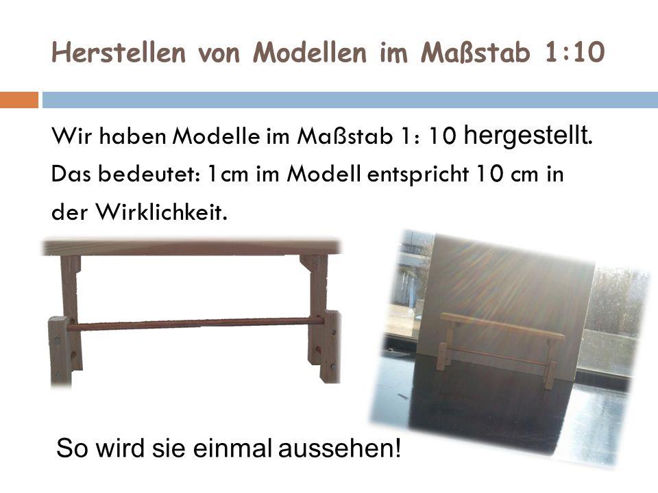 Herstellen von Modellen im Maßstab 1:10 Wir haben Modelle im Maßstab 1: 10 hergestellt.