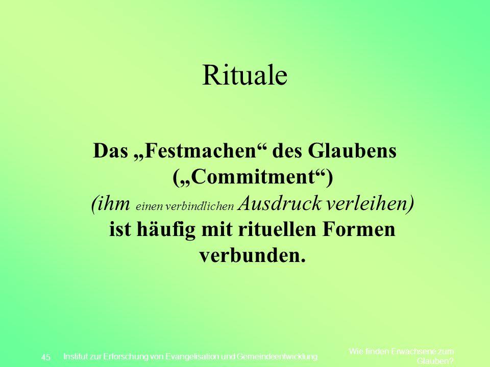 Rituale Das Festmachen des Glaubens (Commitment) (ihm einen verbindlichen Ausdruck verleihen) ist häufig mit rituellen Formen verbunden. Wie finden Er