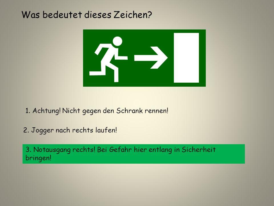 Was bedeutet dieses Zeichen? 1. Achtung! Nicht gegen den Schrank rennen! 2. Jogger nach rechts laufen! 3. Notausgang rechts! Bei Gefahr hier entlang i