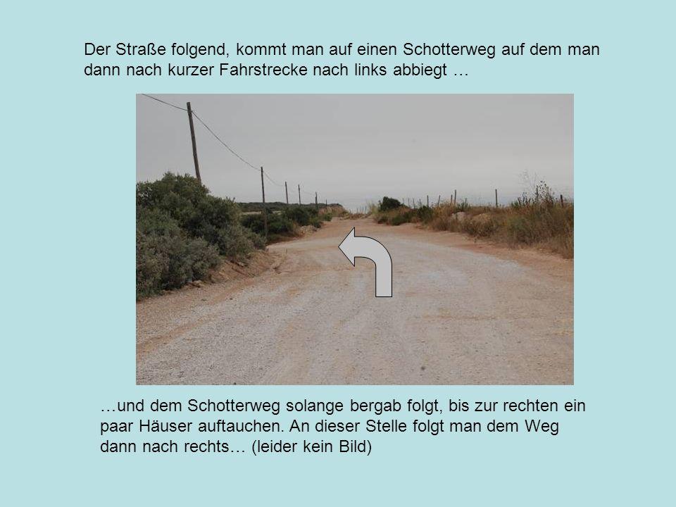 Der Straße folgend, kommt man auf einen Schotterweg auf dem man dann nach kurzer Fahrstrecke nach links abbiegt … …und dem Schotterweg solange bergab