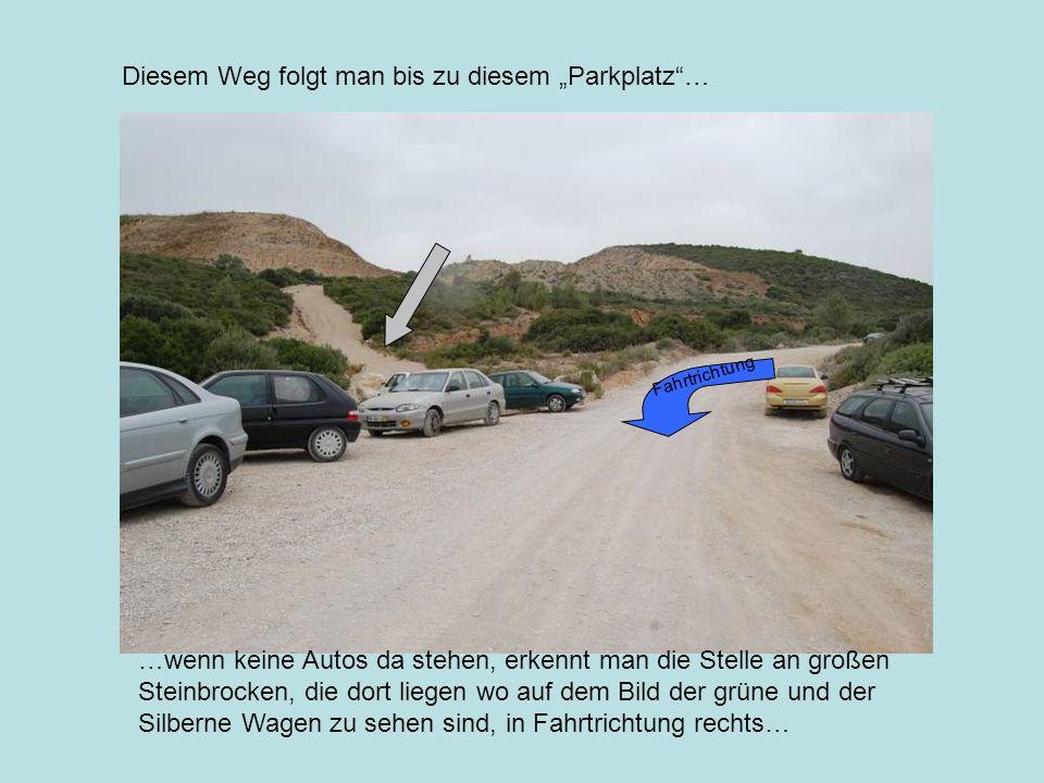 Diesem Weg folgt man bis zu diesem Parkplatz… …wenn keine Autos da stehen, erkennt man die Stelle an großen Steinbrocken, die dort liegen wo auf dem B