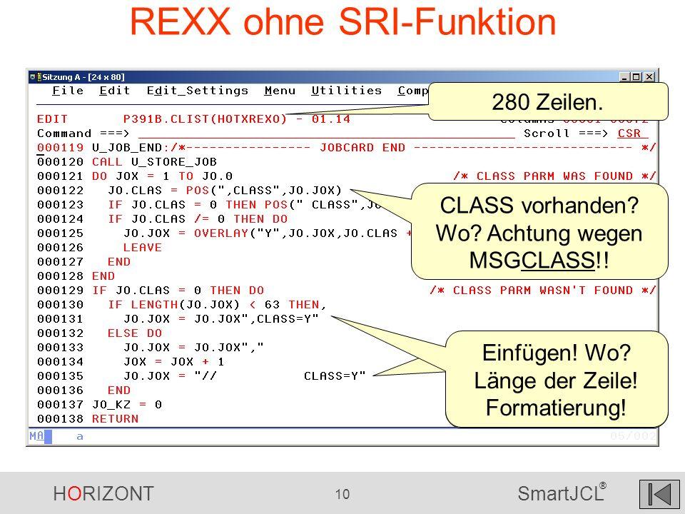 HORIZONT 10 SmartJCL ® REXX ohne SRI-Funktion 280 Zeilen. CLASS vorhanden? Wo? Achtung wegen MSGCLASS!! Einfügen! Wo? Länge der Zeile! Formatierung!