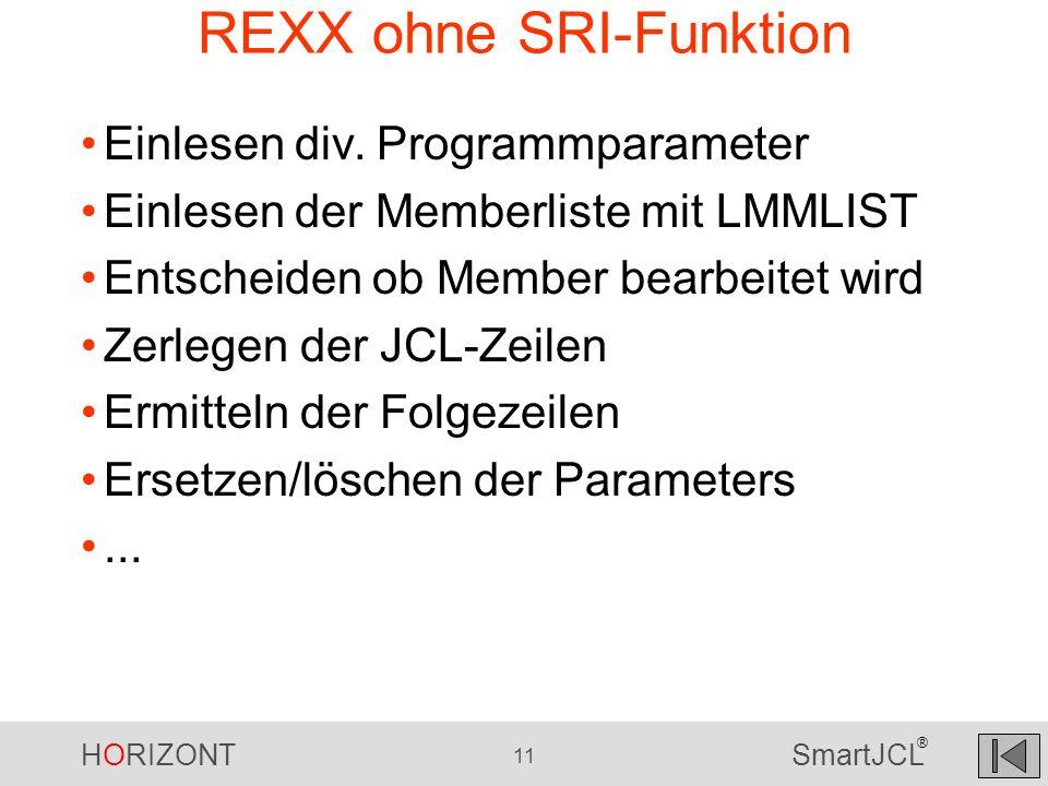 HORIZONT 11 SmartJCL ® REXX ohne SRI-Funktion Einlesen div. Programmparameter Einlesen der Memberliste mit LMMLIST Entscheiden ob Member bearbeitet wi