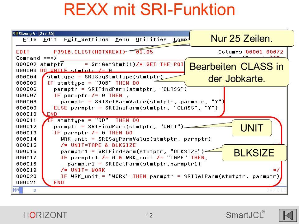 HORIZONT 12 SmartJCL ® REXX mit SRI-Funktion Nur 25 Zeilen. Bearbeiten CLASS in der Jobkarte. UNIT BLKSIZE