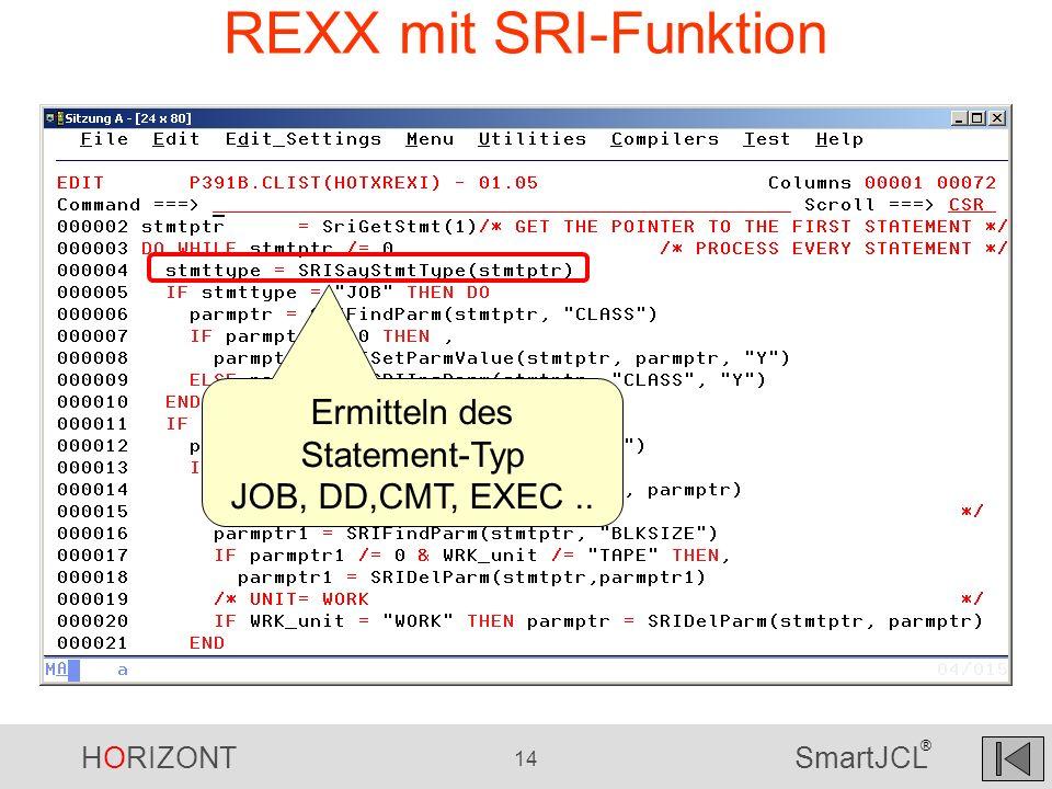 HORIZONT 14 SmartJCL ® REXX mit SRI-Funktion Ermitteln des Statement-Typ JOB, DD,CMT, EXEC..
