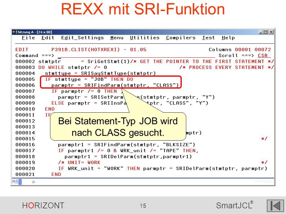 HORIZONT 15 SmartJCL ® REXX mit SRI-Funktion Bei Statement-Typ JOB wird nach CLASS gesucht.