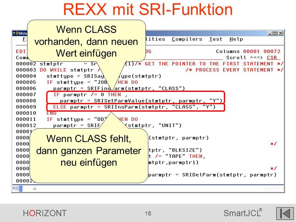 HORIZONT 16 SmartJCL ® REXX mit SRI-Funktion Wenn CLASS vorhanden, dann neuen Wert einfügen Wenn CLASS fehlt, dann ganzen Parameter neu einfügen