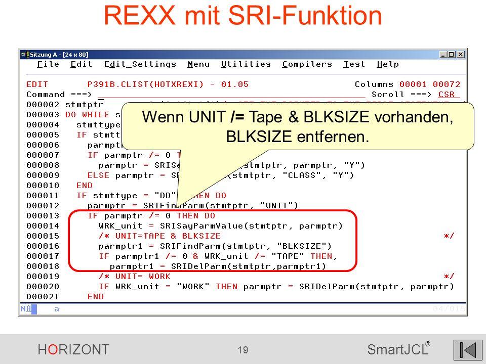HORIZONT 19 SmartJCL ® REXX mit SRI-Funktion Wenn UNIT /= Tape & BLKSIZE vorhanden, BLKSIZE entfernen.