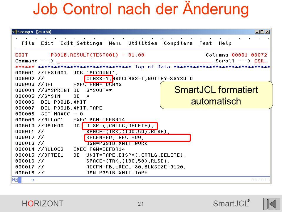HORIZONT 21 SmartJCL ® Job Control nach der Änderung SmartJCL formatiert automatisch