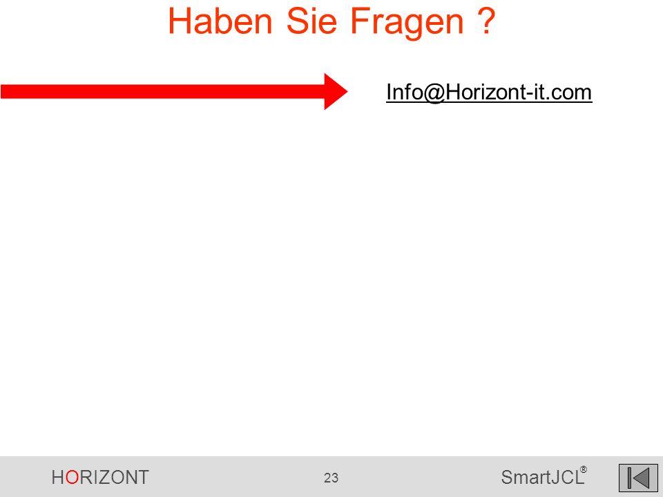 HORIZONT 23 SmartJCL ® Haben Sie Fragen ? Info@Horizont-it.com