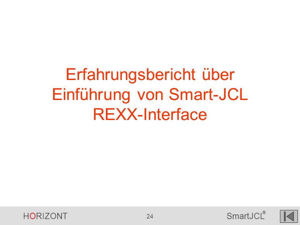 HORIZONT 24 SmartJCL ® Erfahrungsbericht über Einführung von Smart-JCL REXX-Interface