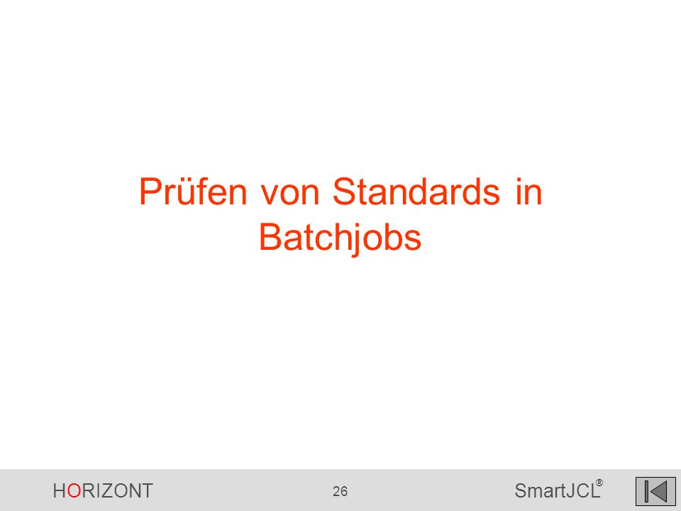HORIZONT 26 SmartJCL ® Prüfen von Standards in Batchjobs