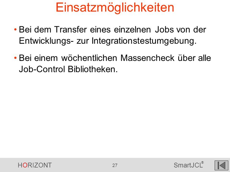 HORIZONT 27 SmartJCL ® Einsatzmöglichkeiten Bei dem Transfer eines einzelnen Jobs von der Entwicklungs- zur Integrationstestumgebung. Bei einem wöchen