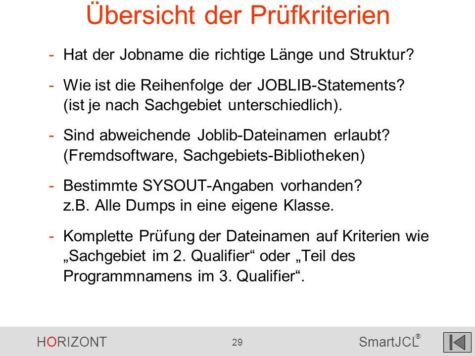 HORIZONT 29 SmartJCL ® Übersicht der Prüfkriterien -Hat der Jobname die richtige Länge und Struktur? -Wie ist die Reihenfolge der JOBLIB-Statements? (