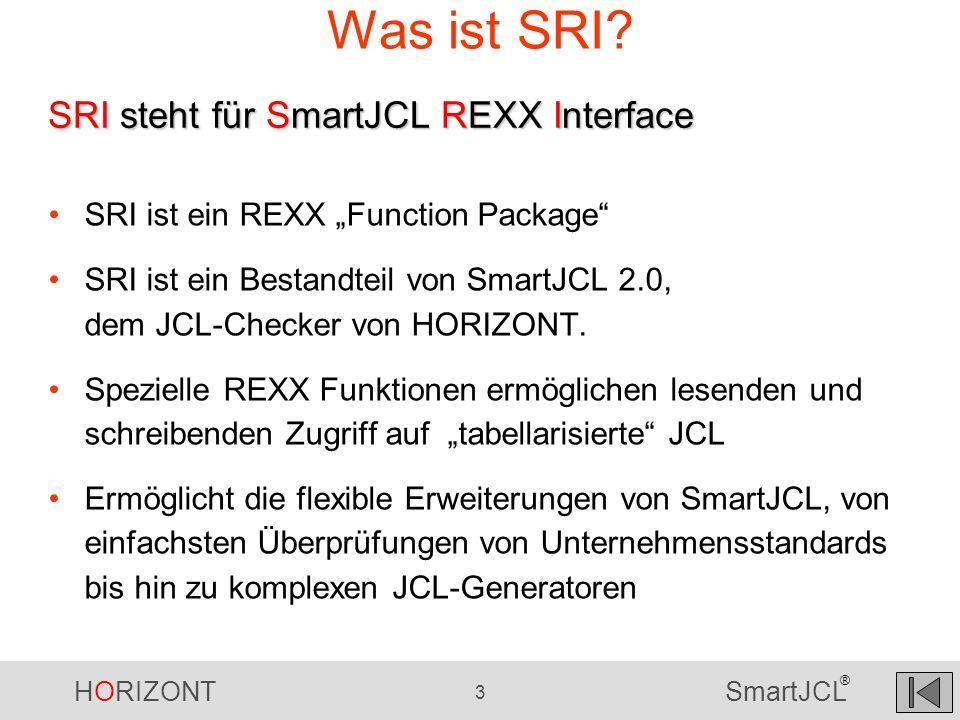HORIZONT 3 SmartJCL ® Was ist SRI? SRI ist ein REXX Function Package SRI ist ein Bestandteil von SmartJCL 2.0, dem JCL-Checker von HORIZONT. Spezielle