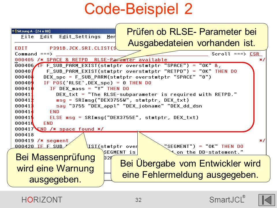 HORIZONT 32 SmartJCL ® Code-Beispiel 2 Prüfen ob RLSE- Parameter bei Ausgabedateien vorhanden ist. Bei Massenprüfung wird eine Warnung ausgegeben. Bei