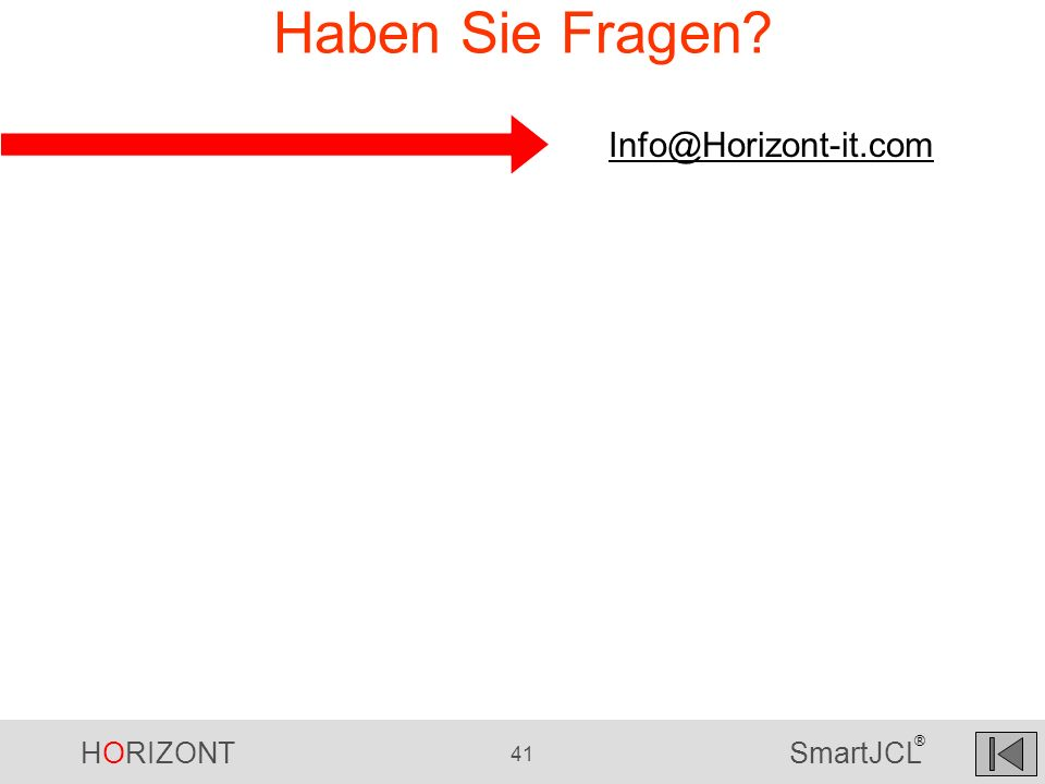 HORIZONT 41 SmartJCL ® Haben Sie Fragen? Info@Horizont-it.com