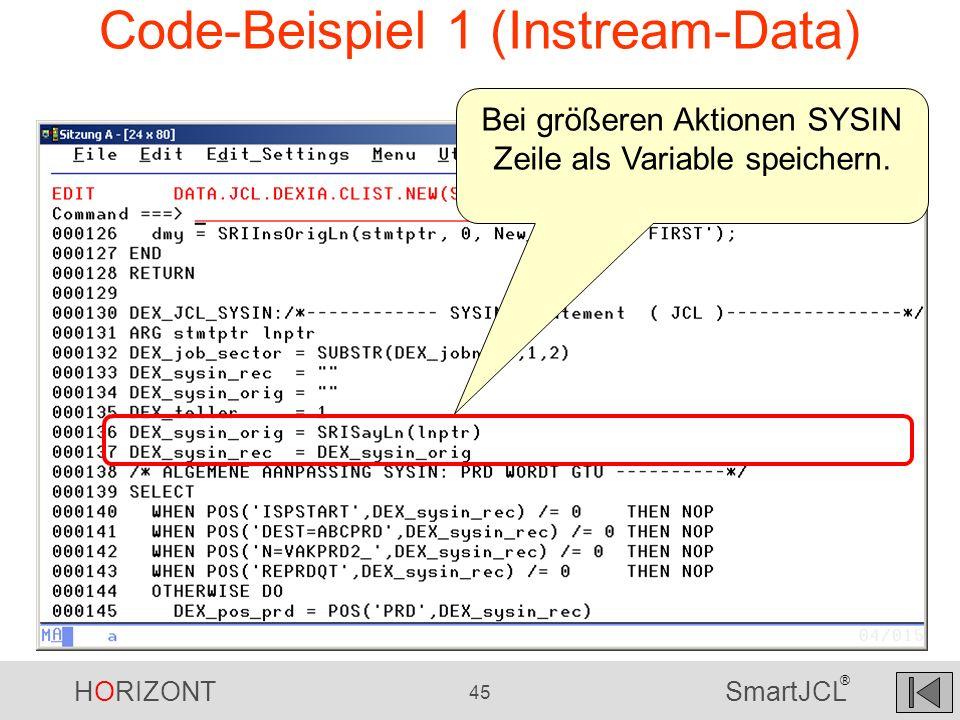HORIZONT 45 SmartJCL ® Code-Beispiel 1 (Instream-Data) Bei größeren Aktionen SYSIN Zeile als Variable speichern.