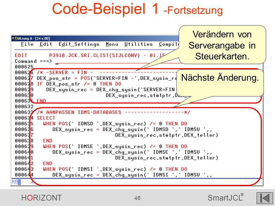 HORIZONT 46 SmartJCL ® Code-Beispiel 1 -Fortsetzung Verändern von Serverangabe in Steuerkarten. Nächste Änderung.