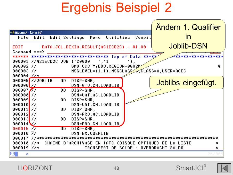 HORIZONT 48 SmartJCL ® Ergebnis Beispiel 2 Ändern 1. Qualifier in Joblib-DSN Joblibs eingefügt.