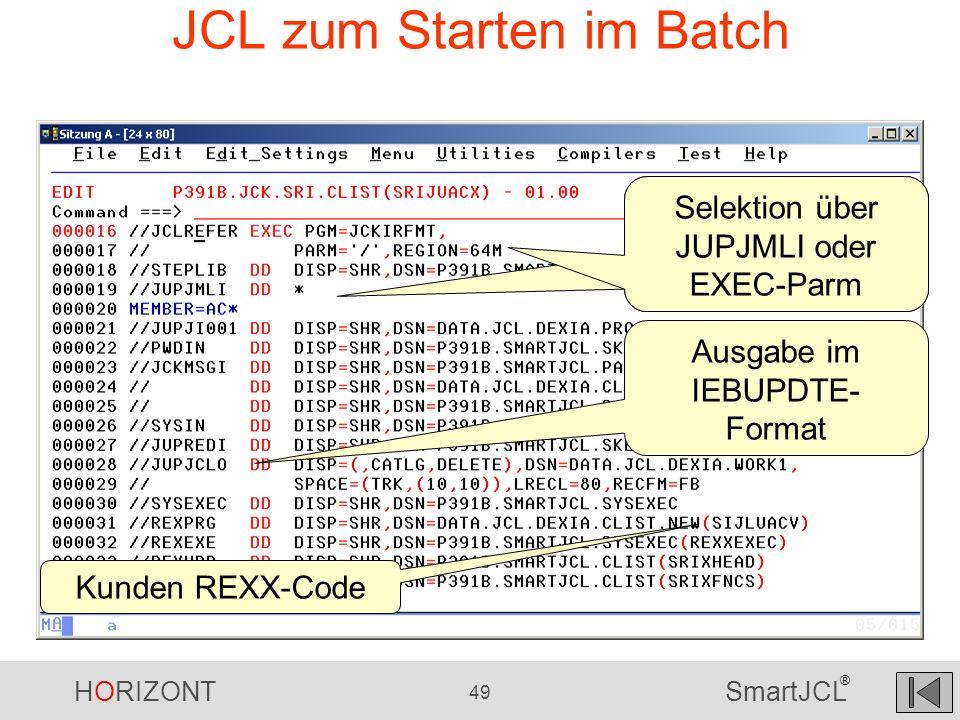 HORIZONT 49 SmartJCL ® JCL zum Starten im Batch Selektion über JUPJMLI oder EXEC-Parm Ausgabe im IEBUPDTE- Format Selektion über JUPJMLI oder EXEC-Par