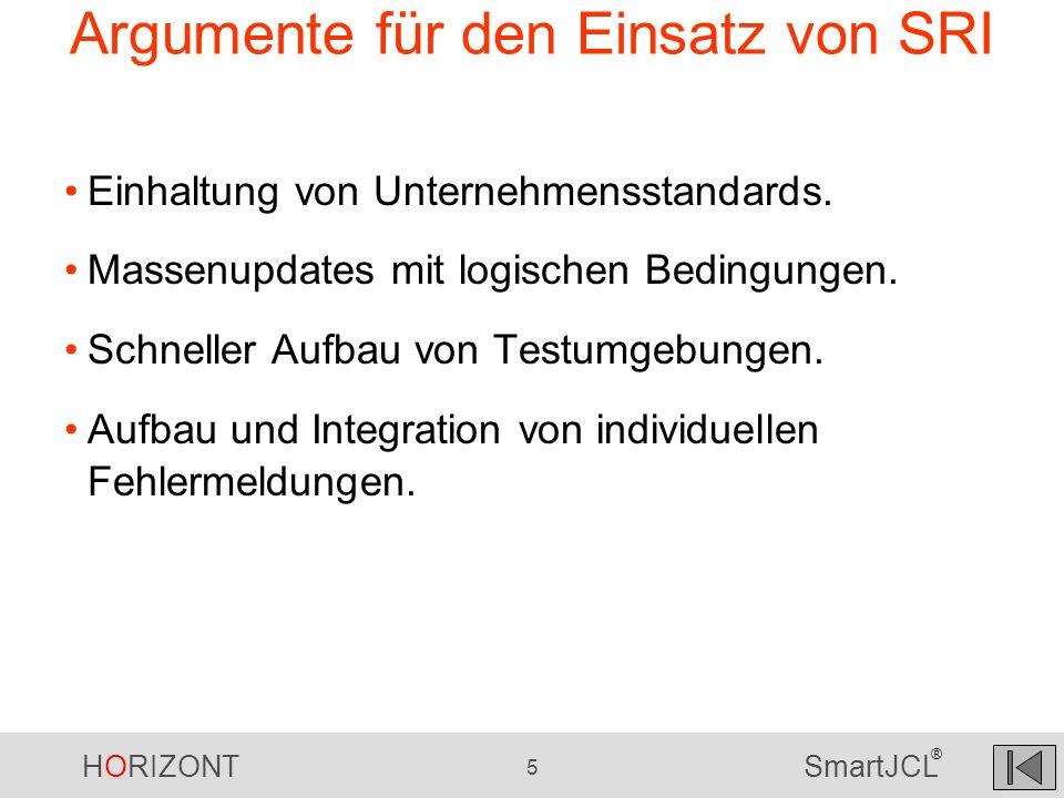 HORIZONT 5 SmartJCL ® Argumente für den Einsatz von SRI Einhaltung von Unternehmensstandards. Massenupdates mit logischen Bedingungen. Schneller Aufba