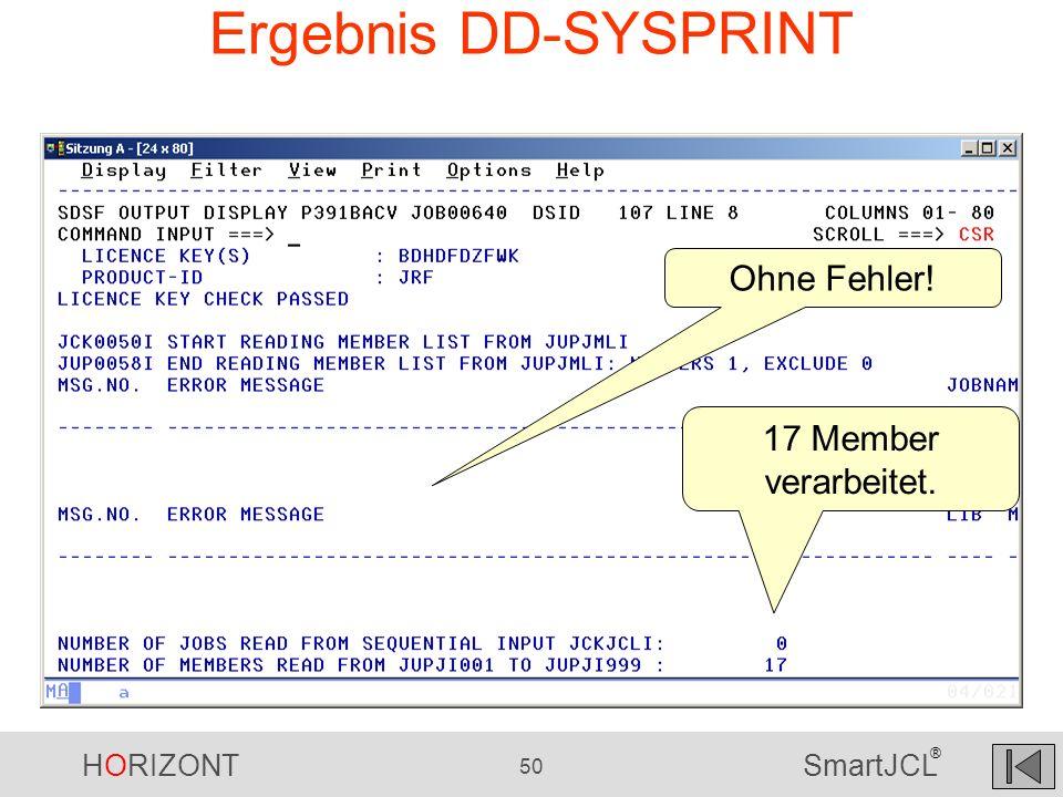 HORIZONT 50 SmartJCL ® Ergebnis DD-SYSPRINT Ohne Fehler! 17 Member verarbeitet.