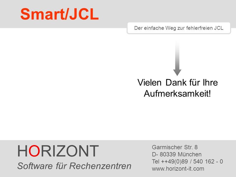 HORIZONT 53 SmartJCL ® Vielen Dank für Ihre Aufmerksamkeit! HORIZONT Software für Rechenzentren Garmischer Str. 8 D- 80339 München Tel ++49(0)89 / 540