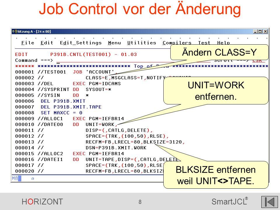 HORIZONT 8 SmartJCL ® Job Control vor der Änderung Ändern CLASS=Y UNIT=WORK entfernen. BLKSIZE entfernen weil UNIT<>TAPE.