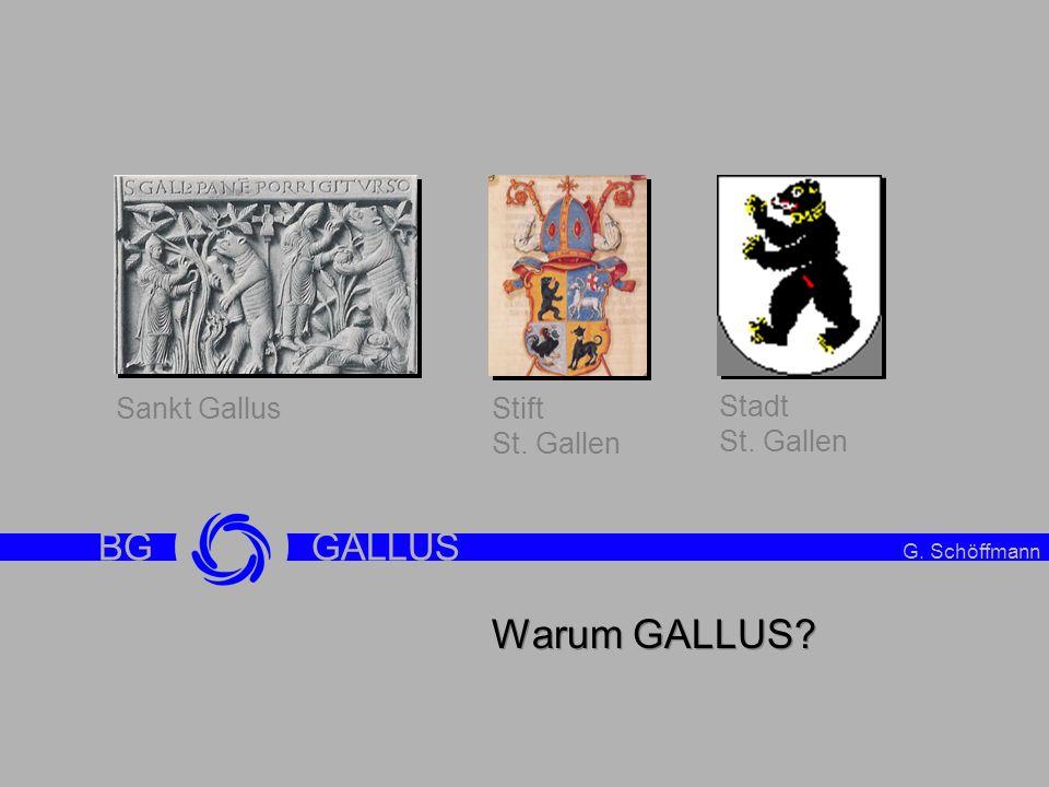 Intro BG GALLUS Warum GALLUS? Sankt GallusStift St. Gallen Stadt St. Gallen G. Schöffmann