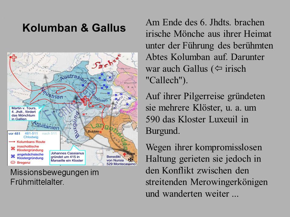 Pilgerreise Am Ende des 6. Jhdts. brachen irische Mönche aus ihrer Heimat unter der Führung des berühmten Abtes Kolumban auf. Darunter war auch Gallus