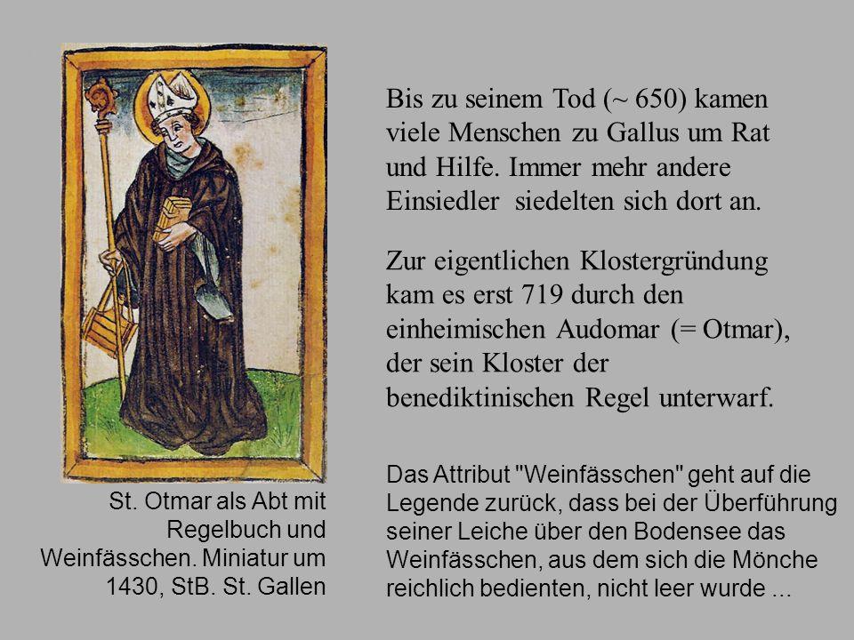 Klostergründung Bis zu seinem Tod (~ 650) kamen viele Menschen zu Gallus um Rat und Hilfe. Immer mehr andere Einsiedler siedelten sich dort an. Zur ei