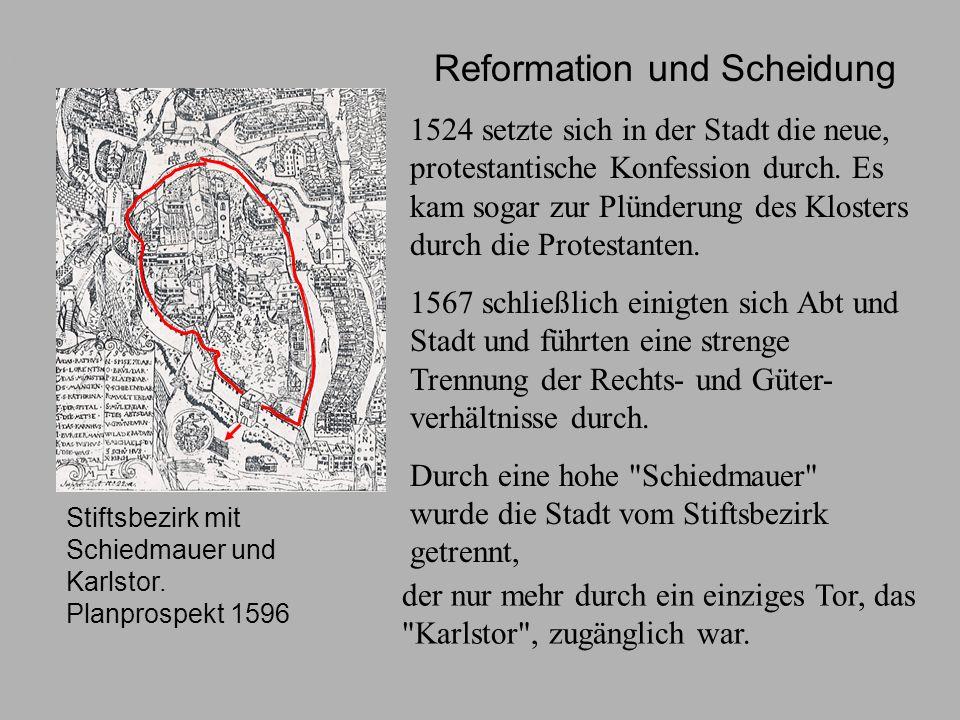 Reformation Stiftsbezirk mit Schiedmauer und Karlstor. Planprospekt 1596 Reformation und Scheidung 1524 setzte sich in der Stadt die neue, protestanti