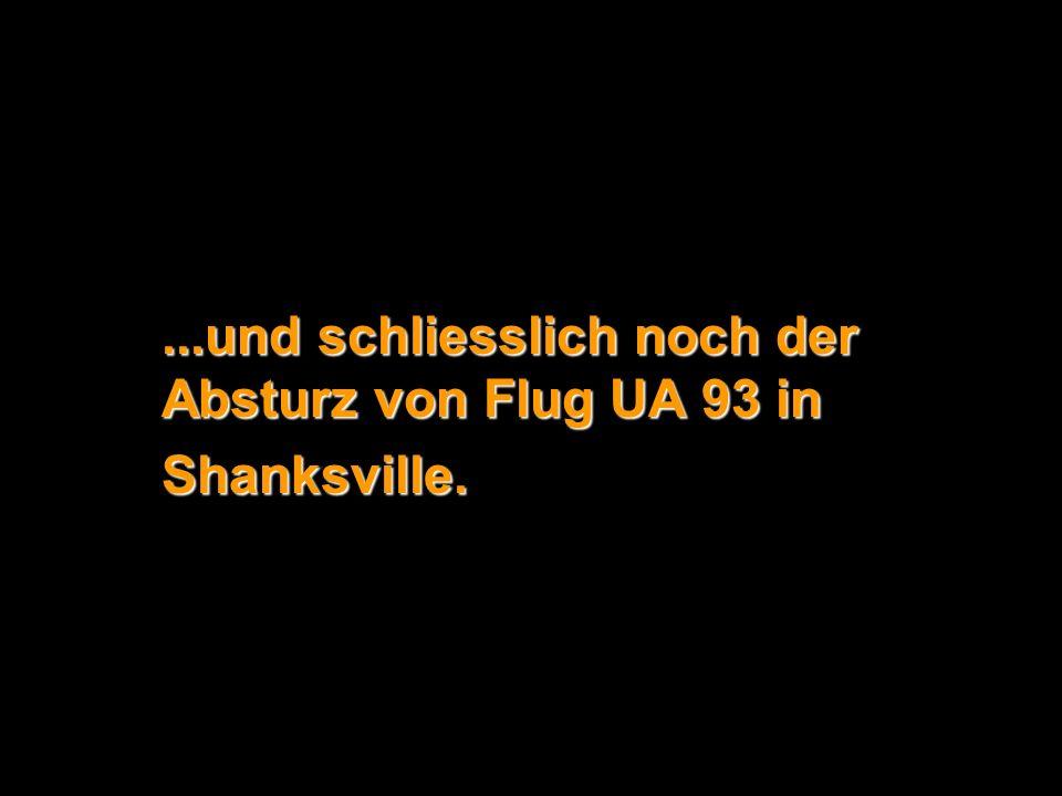 ...und schliesslich noch der Absturz von Flug UA 93 in Shanksville.
