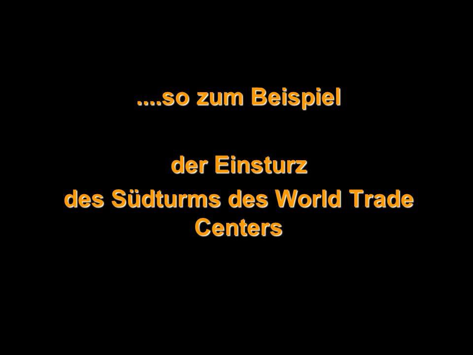 ....so zum Beispiel der Einsturz des Südturms des World Trade Centers