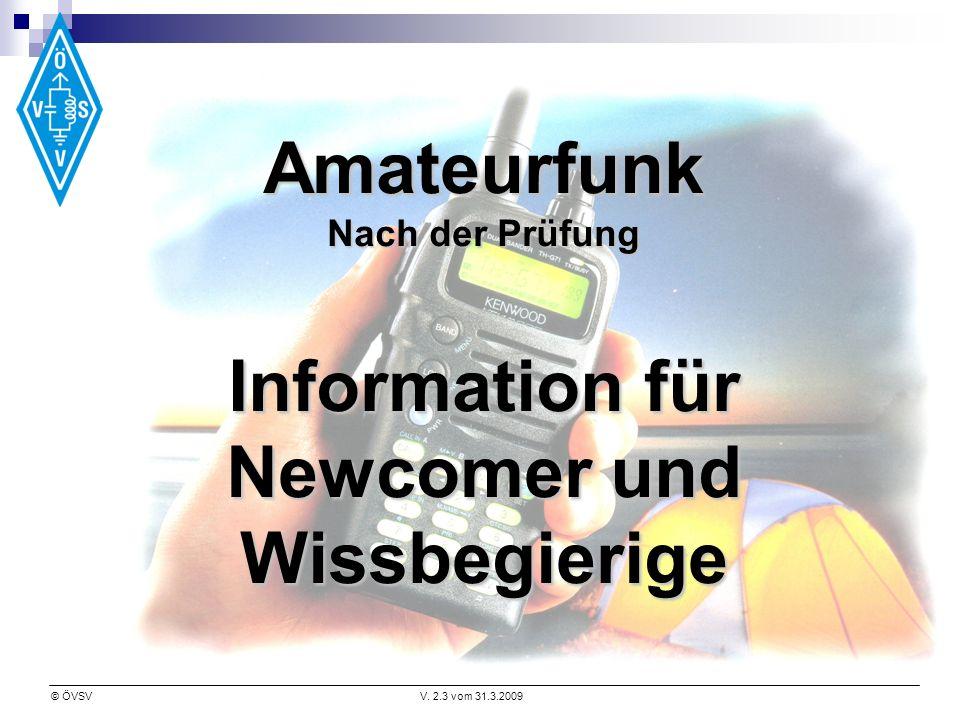 © ÖVSVV. 2.3 vom 31.3.2009 Amateurfunk Nach der Prüfung Information für Newcomer und Wissbegierige