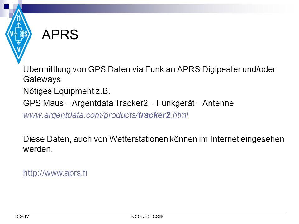 © ÖVSVV. 2.3 vom 31.3.2009 APRS Übermittlung von GPS Daten via Funk an APRS Digipeater und/oder Gateways Nötiges Equipment z.B. GPS Maus – Argentdata