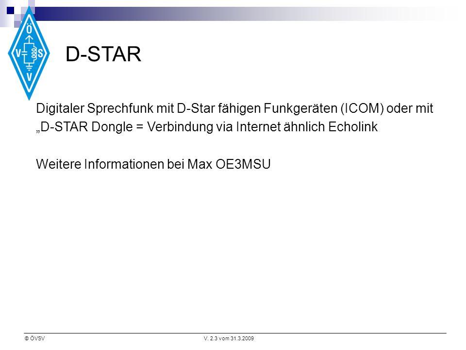 © ÖVSVV. 2.3 vom 31.3.2009 D-STAR Digitaler Sprechfunk mit D-Star fähigen Funkgeräten (ICOM) oder mit D-STAR Dongle = Verbindung via Internet ähnlich