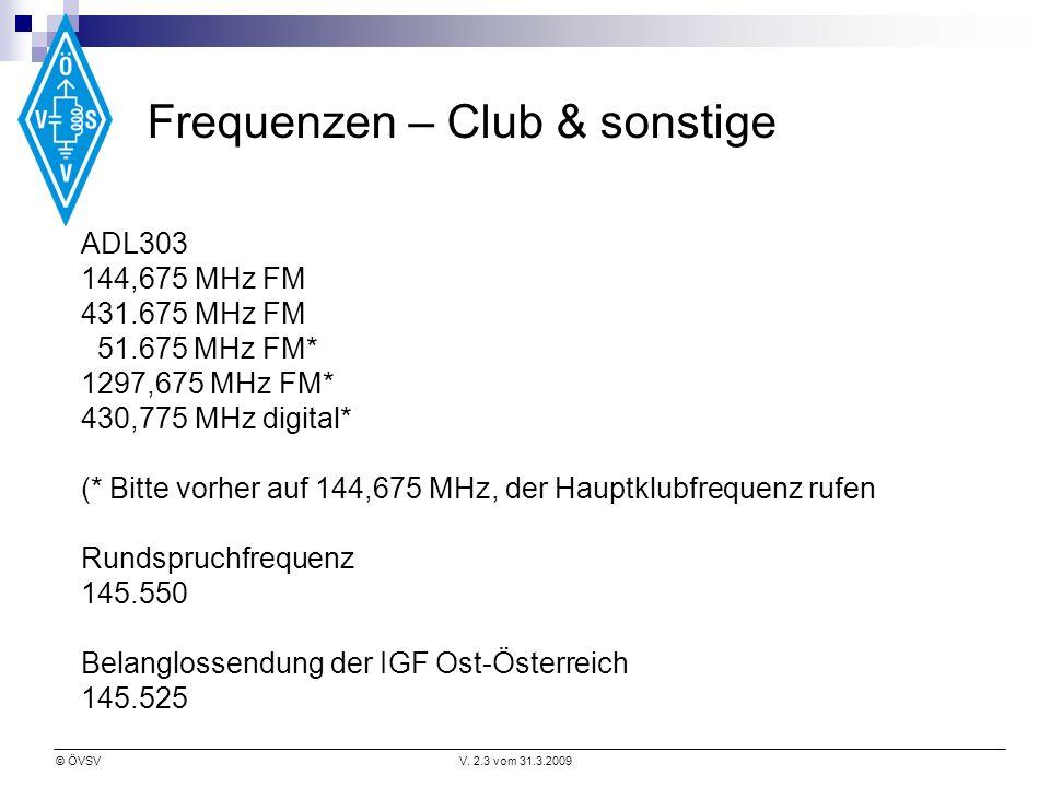 © ÖVSVV. 2.3 vom 31.3.2009 Frequenzen – Club & sonstige ADL303 144,675 MHz FM 431.675 MHz FM 51.675 MHz FM* 1297,675 MHz FM* 430,775 MHz digital* (* B